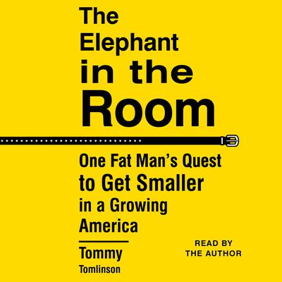 The Elephant in the Room: One Fat Mans Quest to Get Smaller in a Growing America Audiobook, by Tommy Tomlinson