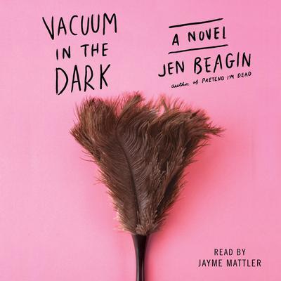 Vacuum in the Dark: A Novel Audiobook, by Jen Beagin