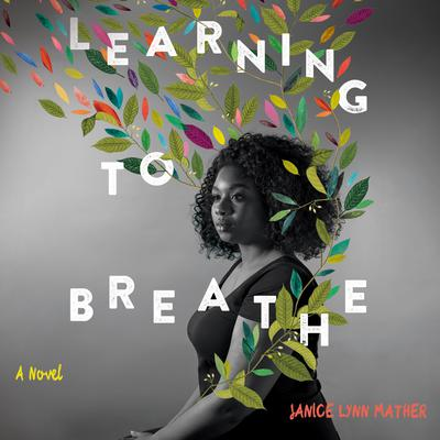 Learning to Breathe: A Novel Audiobook, by Janice Lynn Mather
