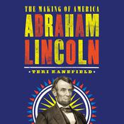 Abraham Lincoln: The Making of America Audiobook, by Teri Kanefield