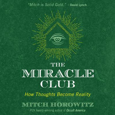 The Miracle Club: How Thoughts Become Reality Audiobook, by Mitch Horowitz