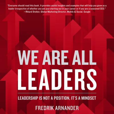 We Are All Leaders: Leadership is Not a Position, Its a Mindset Audiobook, by Fredrik Arnander