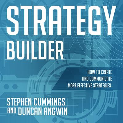 Strategy Builder: How to Create and Communicate More Effective Strategies Audiobook, by Duncan Angwin