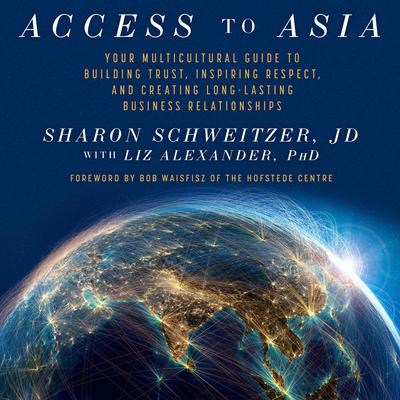 Access to Asia: Your Multicultural Guide to Building Trust, Inspiring Respect, and Creating Long-Lasting Business Relationship Audiobook, by Sharon Schweitzer