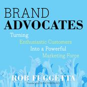 Brand Advocates: Turning Enthusiastic Customers into a Powerful Marketing Force Audiobook, by Author Info Added Soon