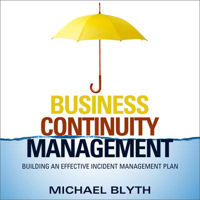 Business Continuity Management: Building an Effective Incident Management Plan Audiobook, by Michael Blyth