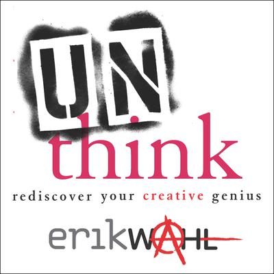Unthink: Rediscover Your Creative Genius Audiobook, by Erik Wahl