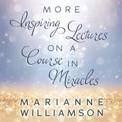 Marianne Williamson: More Inspiring Lectures on a Course In Miracles Audiobook, by Marianne Williamson|