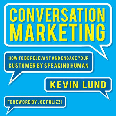 Conversation Marketing: How to Be Relevant and Engage Your Customer by Speaking Human Audiobook, by Kevin Lund