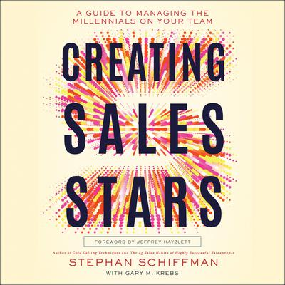 Creating Sales Stars: A Guide to Managing the Millennials on Your Team: HarperCollins Leadership Audiobook, by Stephan Schiffman