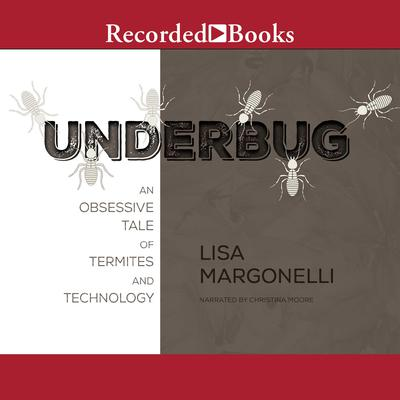 Underbug: An Obsessive Tale of Termites and Technology Audiobook, by Lisa Margonelli