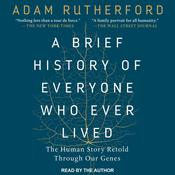 A Brief History of Everyone Who Ever Lived: The Human Story Retold Through Our Genes Audiobook, by Adam Rutherford|