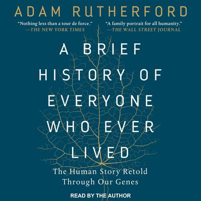 A Brief History of Everyone Who Ever Lived: The Human Story Retold Through Our Genes Audiobook, by Adam Rutherford