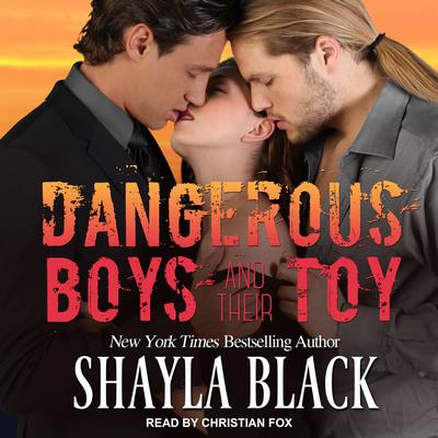 Dangerous Boys and their Toy Audiobook, by Shayla Black