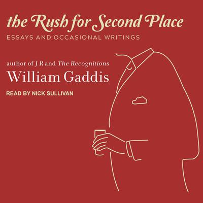 The Rush for Second Place: Essays and Occasional Writings Audiobook, by William Gaddis