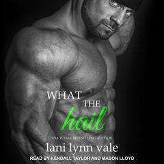 What the Hail Audiobook, by Lani Lynn Vale