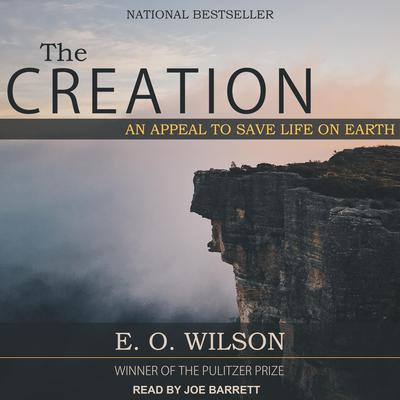The Creation: An Appeal to Save Life on Earth Audiobook, by Edward  O. Wilson