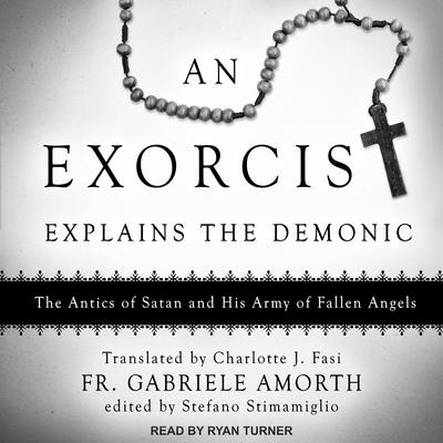 An Exorcist Explains the Demonic: The Antics of Satan and His Army of Fallen Angels Audiobook, by