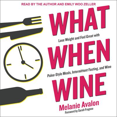 What When Wine: Lose Weight and Feel Great with Paleo-Style Meals, Intermittent Fasting, and Wine Audiobook, by Melanie Avalon