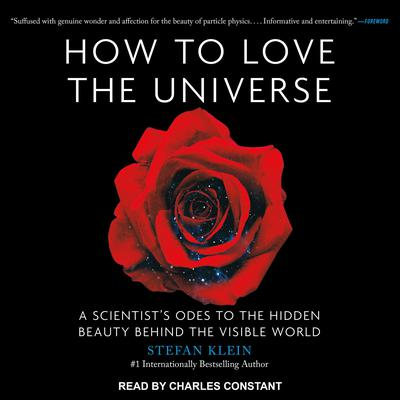 How to Love the Universe: A Scientist's Odes to the Hidden Beauty Behind the Visible World Audiobook, by Stefan Klein