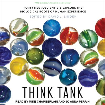 Think Tank: Forty Neuroscientists Explore the Biological Roots of Human Experience Audiobook, by Author Info Added Soon