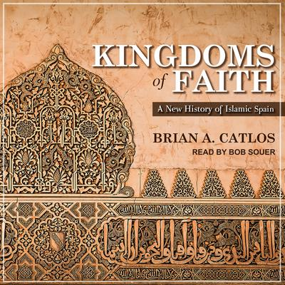 Kingdoms of Faith: A New History of Islamic Spain Audiobook, by Brian A. Catlos