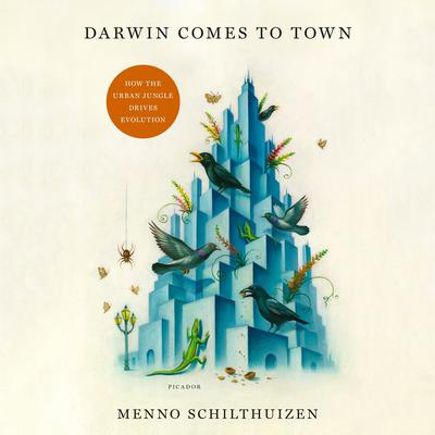 Darwin Comes to Town: How the Urban Jungle Drives Evolution Audiobook, by Menno Schilthuizen
