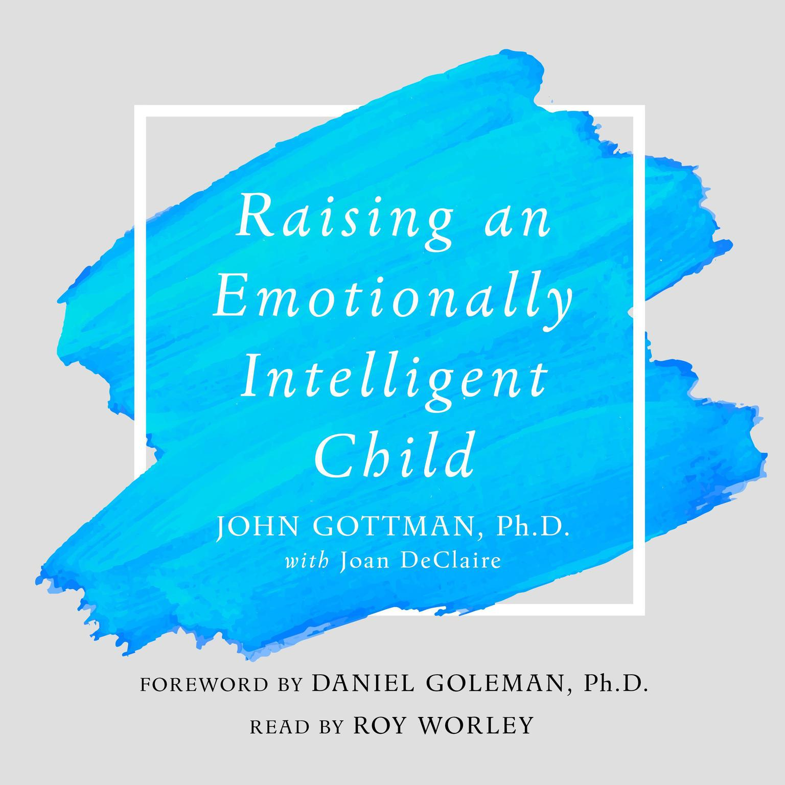 Raising An Emotionally Intelligent Child: The Heart of Parenting Audiobook