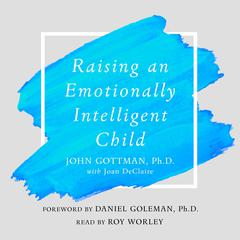 Raising An Emotionally Intelligent Child: The Heart of Parenting Audiobook, by John Gottman,