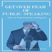 Get Over Fear of Public Speaking Audiobook, by Author Info Added Soon