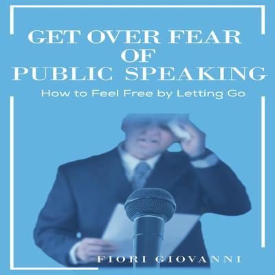 Get Over Fear of Public Speaking Audiobook, by Fiori Giovanni
