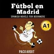 Fútbol en Madrid Audiobook, by Paco Ardit