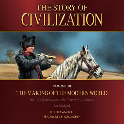 The Story of Civilization Volume 3: The Making of the Modern World Audiobook, by Phillip Campbell