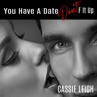 You Have a Date, Dont F It Up Audiobook, by Cassie Leigh