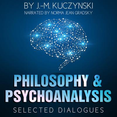 Philosophy and Psychoanalysis : Selected Dialogues Audiobook, by J.-M. Kuczynski