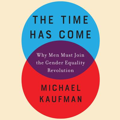 The Time Has Come: Why Men Must Join the Gender Equality Revolution Audiobook, by Michael Kaufman