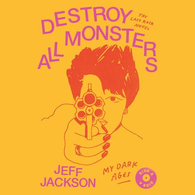 Destroy All Monsters: The Last Rock Novel Audiobook, by Jeff Jackson