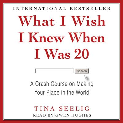 What I Wish I Knew When I Was 20: A Crash Course on Making Your Place in the World Audiobook, by Tina Seelig