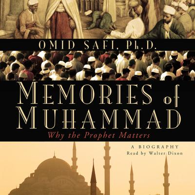Memories of Muhammad: Why the Prophet Matters Audiobook, by Omid Safi