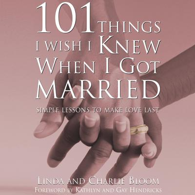 101 Things I Wish I Knew When I Got Married: Simple Lessons to Make Love Last Audiobook, by Charlie Bloom