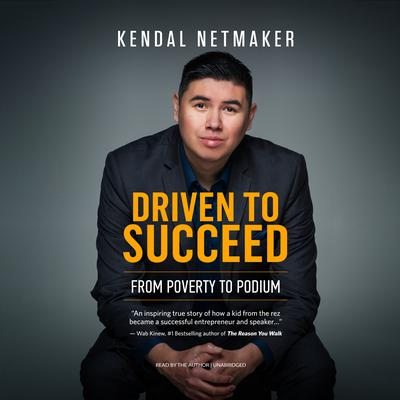 Driven to Succeed: From Poverty to Podium Audiobook, by Kendal Netmaker