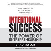 Intentional Success: The Power of Entrepreneurship—How to Build an Extraordinary Small Business Audiobook, by Brad Taylor