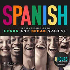 Spanish: Proven Techniques to Learn and Speak Spanish Audiobook, by various authors