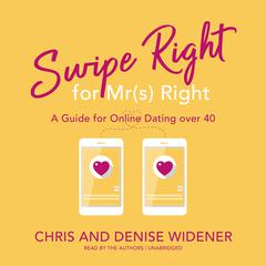 Swipe Right for Mr(s) Right: A Guide for Online Dating over 40 Audiobook, by Chris Widener, Denise Widener