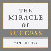 The Miracle of Success Audiobook, by Tom Hopkins