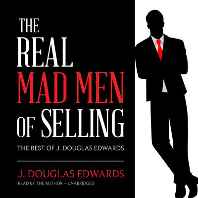 The Real Mad Men of Selling: The Best of J. Douglas Edwards Audiobook, by J. Douglas Edwards