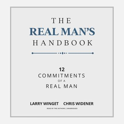 The Real Man's Handbook: 12 Commitments of a Real Man Audiobook, by Larry Winget
