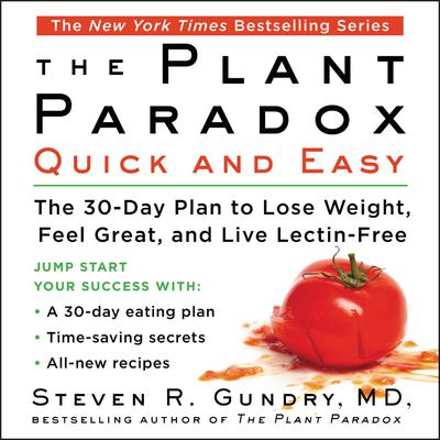 The Plant Paradox Quick and Easy: The 30-Day Plan to Lose Weight, Feel Great, and Live Lectin-Free Audiobook, by Steven R. Gundry