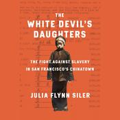 The White Devil's Daughters: The Women Who Fought Slavery in San Francisco's Chinatown Audiobook, by Julia Flynn Siler