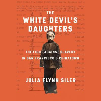 The White Devils Daughters: The Women Who Fought Slavery in San Franciscos Chinatown Audiobook, by Julia Flynn Siler